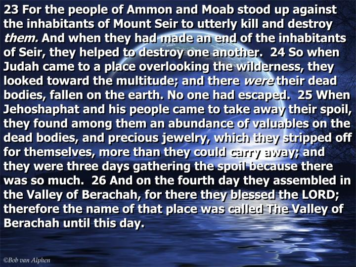 23 For the people of Ammon and Moab stood up against the inhabitants of Mount Seir to utterly kill and destroy