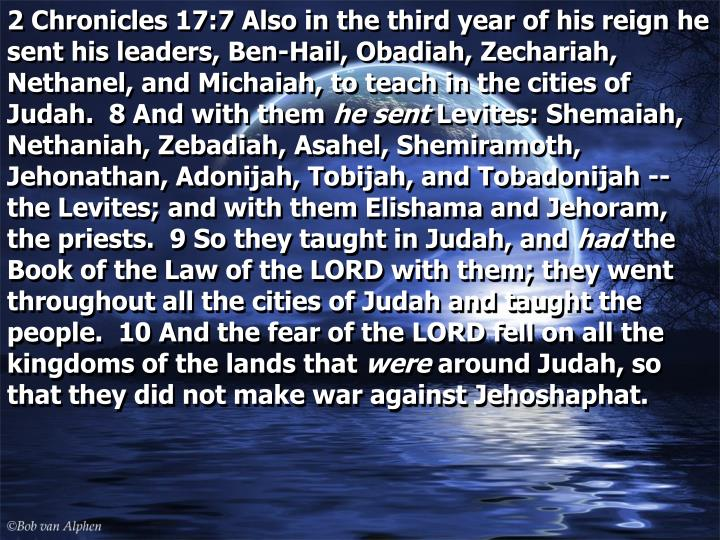 2 Chronicles 17:7 Also in the third year of his reign he sent his leaders, Ben-Hail, Obadiah, Zechariah, Nethanel, and Michaiah, to teach in the cities of Judah.  8 And with them