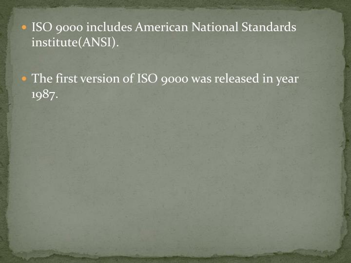 ISO 9000 includes American National Standards institute(ANSI).