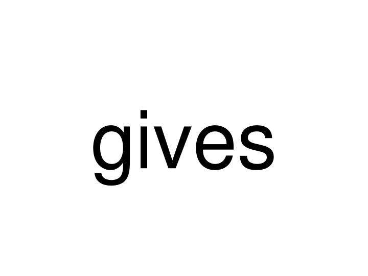gives