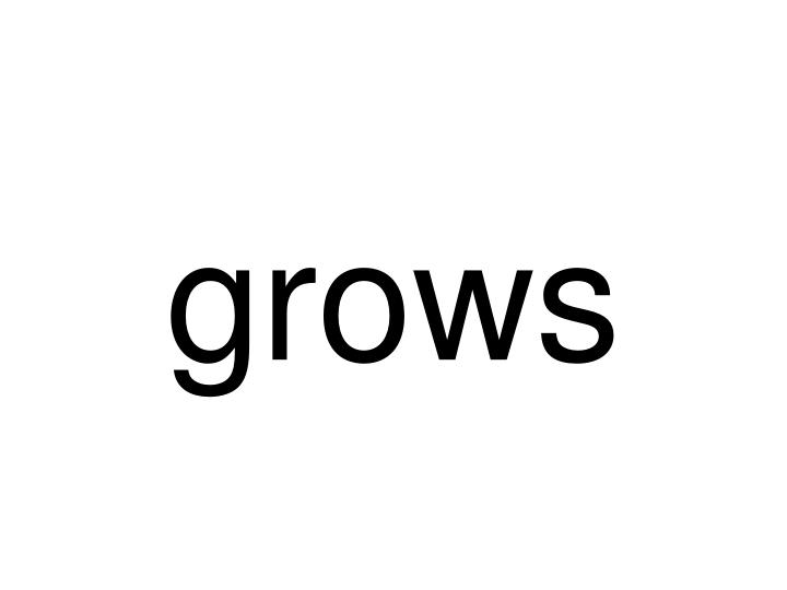 grows