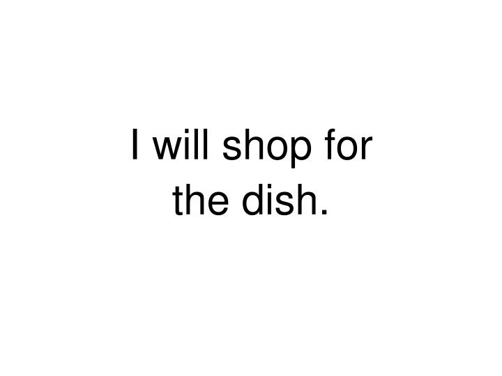 I will shop for