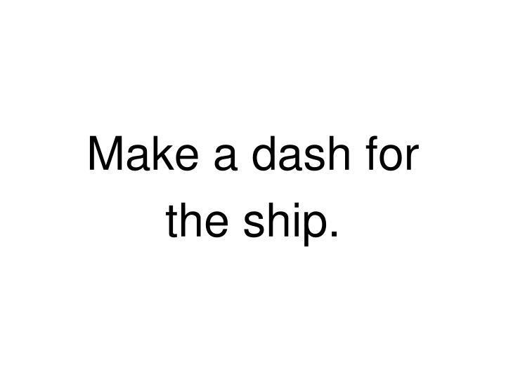 Make a dash for