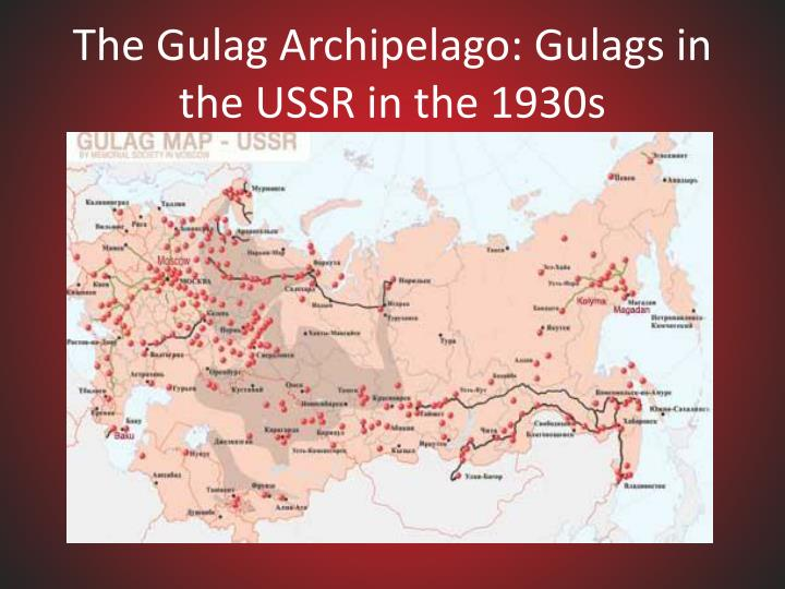 The Gulag Archipelago: Gulags in the USSR in the 1930s
