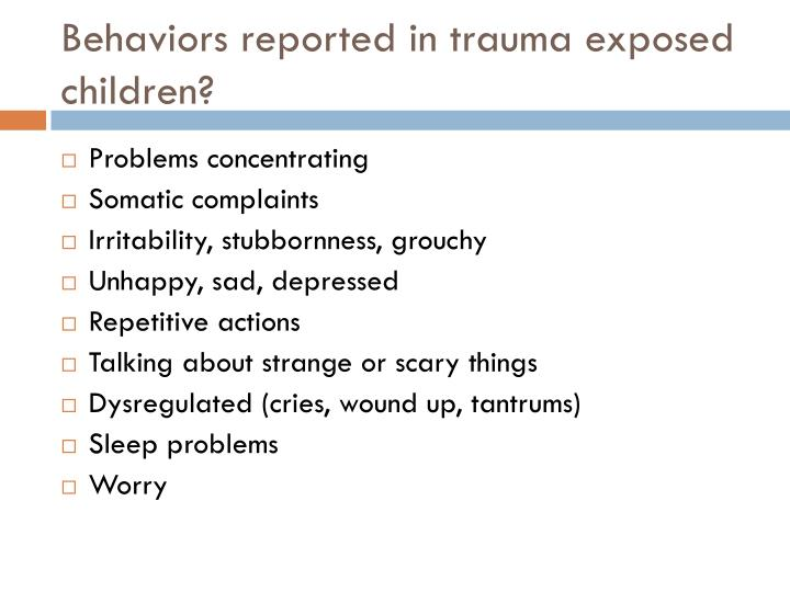 Behaviors reported in trauma exposed children?