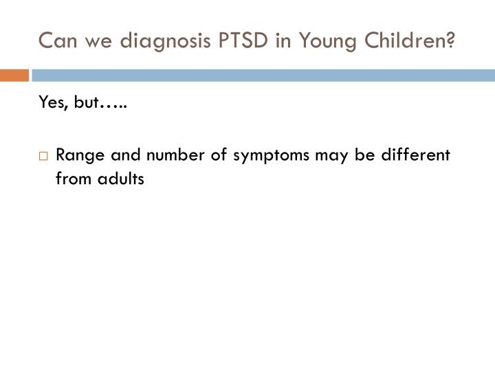 Can we diagnosis PTSD in Young Children?
