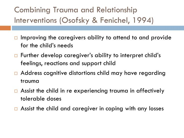 Combining Trauma and Relationship Interventions (Osofsky & Fenichel, 1994)