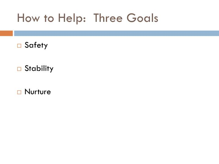 How to Help:  Three Goals