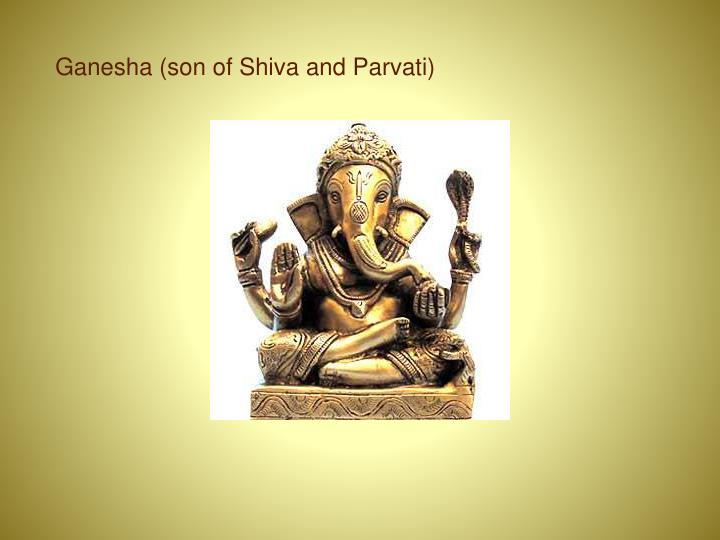 Ganesha (son of Shiva and Parvati)