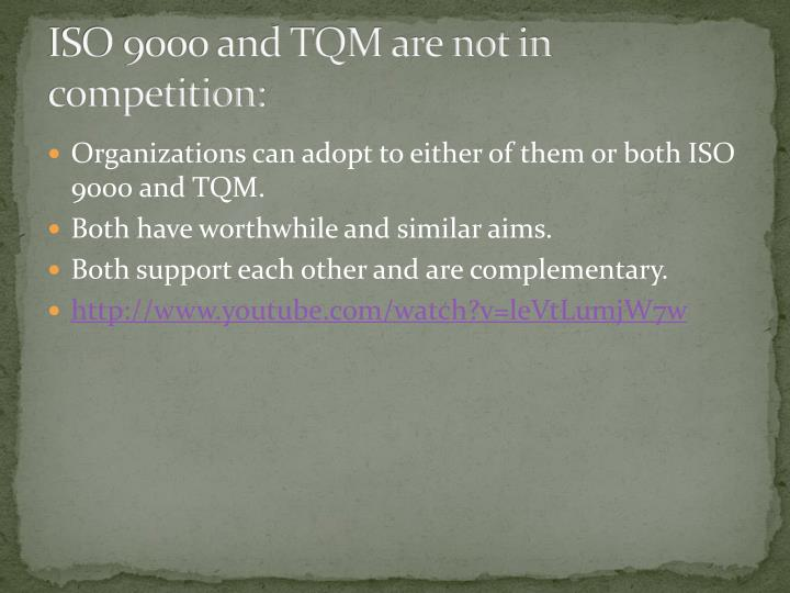 ISO 9000 and TQM are not in competition: