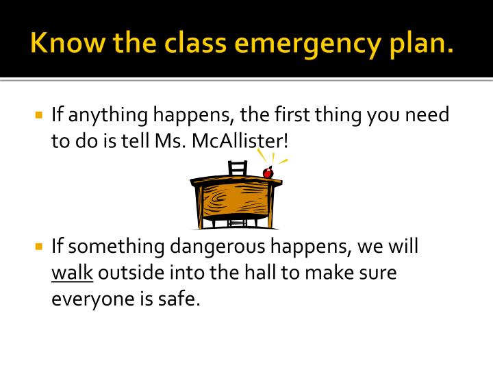 Know the class emergency plan.