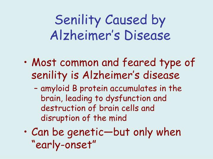 Most common and feared type of senility is Alzheimer's disease