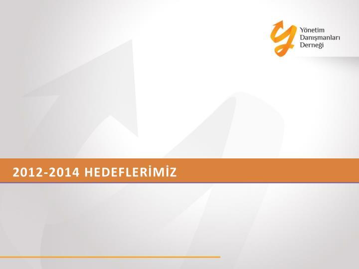 2012-2014 HEDEFLERİMİZ