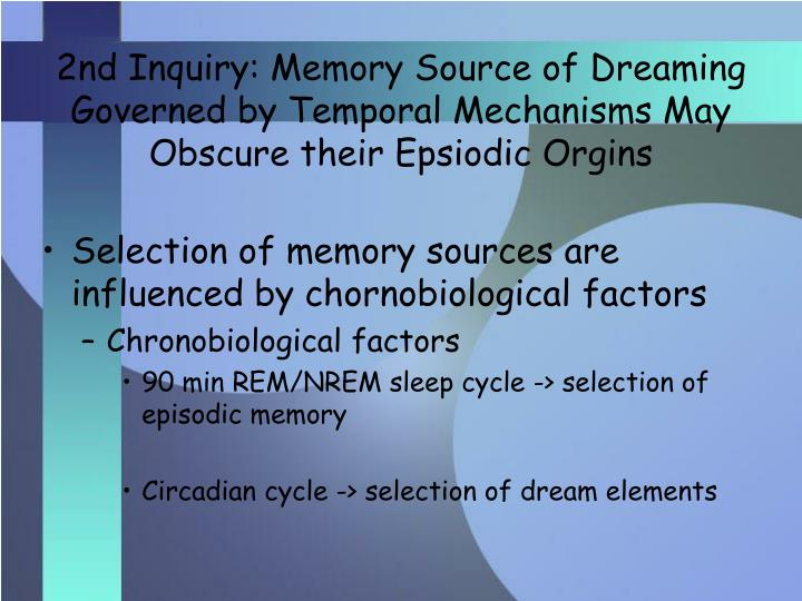 2nd Inquiry: Memory Source of Dreaming Governed by Temporal Mechanisms May Obscure their Epsiodic Orgins