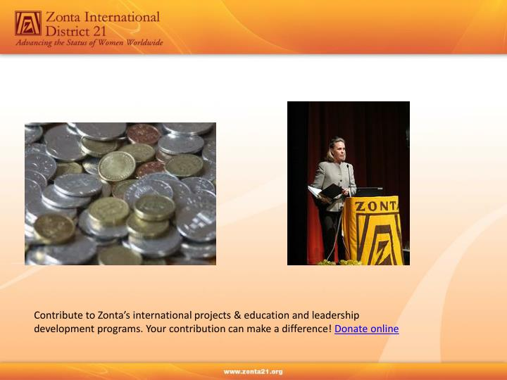 Contribute to Zonta's international projects & education and leadership development programs. Your contribution can make a difference!