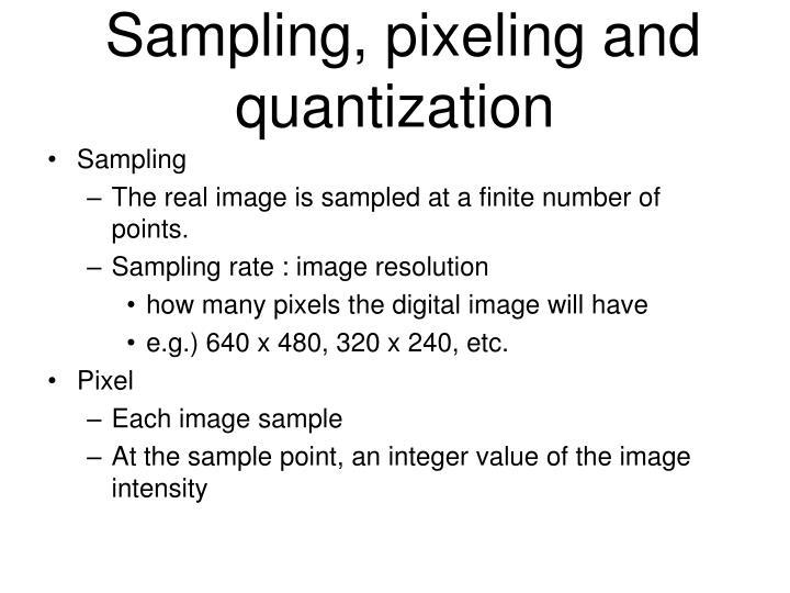 Sampling, pixeling and quantization