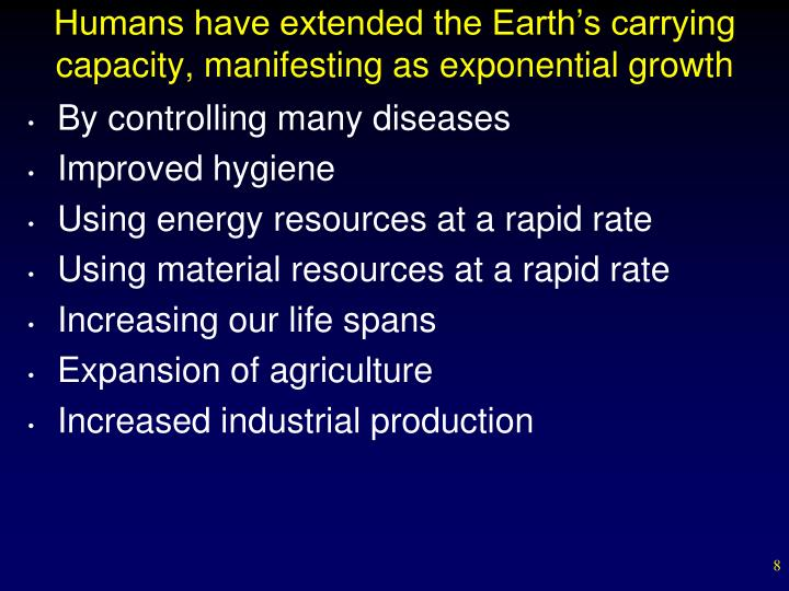 Humans have extended the Earth's carrying capacity, manifesting as exponential growth
