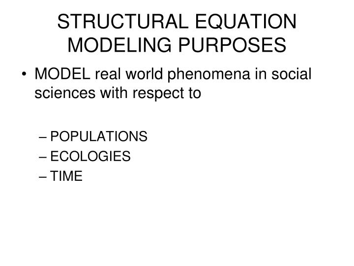 STRUCTURAL EQUATION MODELING PURPOSES