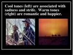 cool tones left are associated with sadness and strife warm tones right are romantic and happier