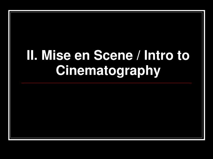 II. Mise en Scene / Intro to Cinematography