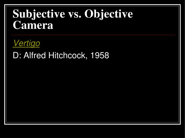 Subjective vs. Objective Camera
