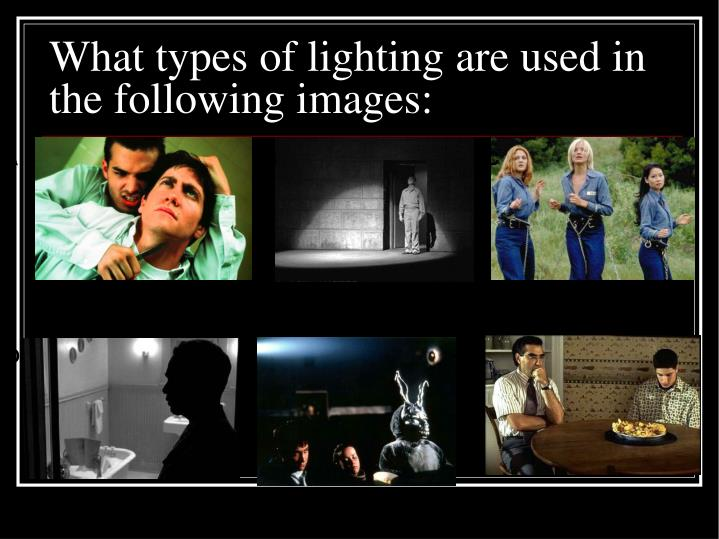 What types of lighting are used in the following images: