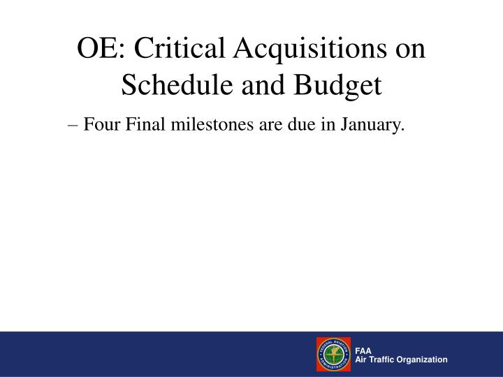 OE: Critical Acquisitions on Schedule and Budget