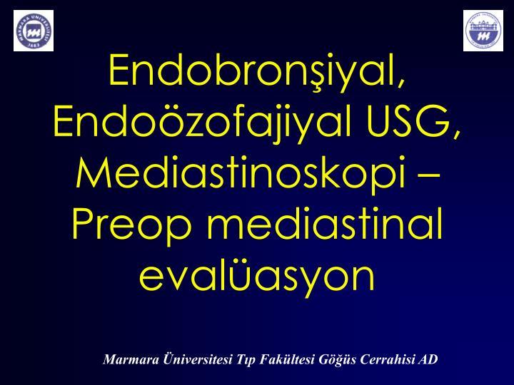 Endobronşiyal, Endoözofajiyal USG, Mediastinoskopi – Preop mediastinal evalüasyon