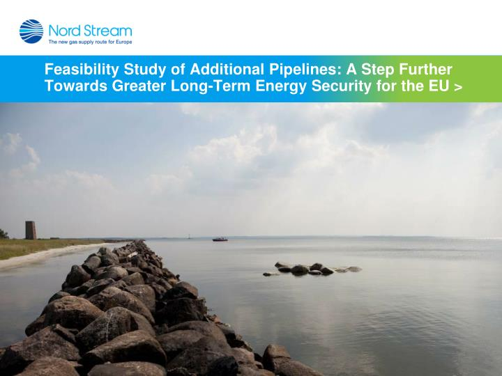 Feasibility Study of Additional Pipelines: A Step Further Towards Greater Long-Term Energy Security for the EU >