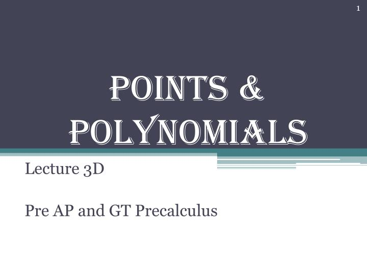 Points & Polynomials