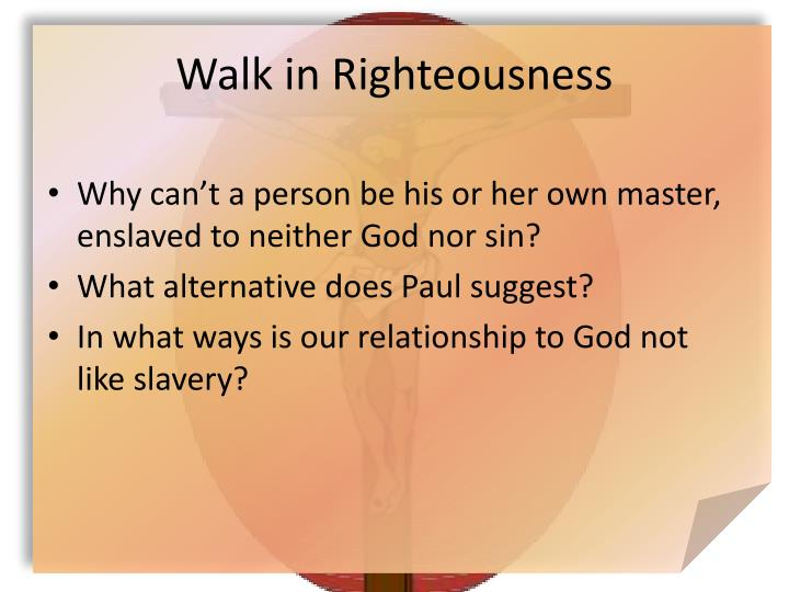 Walk in Righteousness