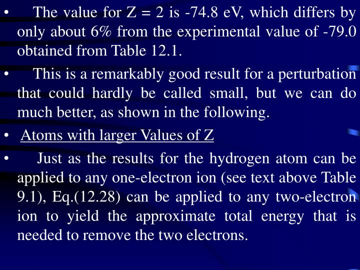 The value for Z = 2 is -74.8 eV, which differs by only about 6% from the experimental value of -79.0 obtained from Table 12.1.