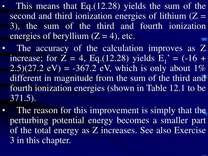 This means that Eq.(12.28) yields the sum of the second and third ionization energies of lithium (Z = 3), the sum of the third and fourth ionization energies of beryllium (Z = 4), etc.