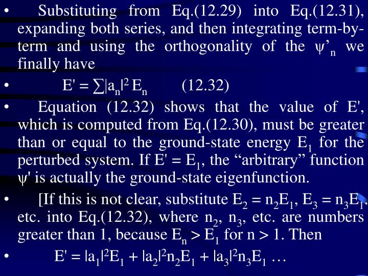 Substituting from Eq.(12.29) into Eq.(12.31), expanding both series, and then integrating term-by-term and using the orthogonality of the ψ'