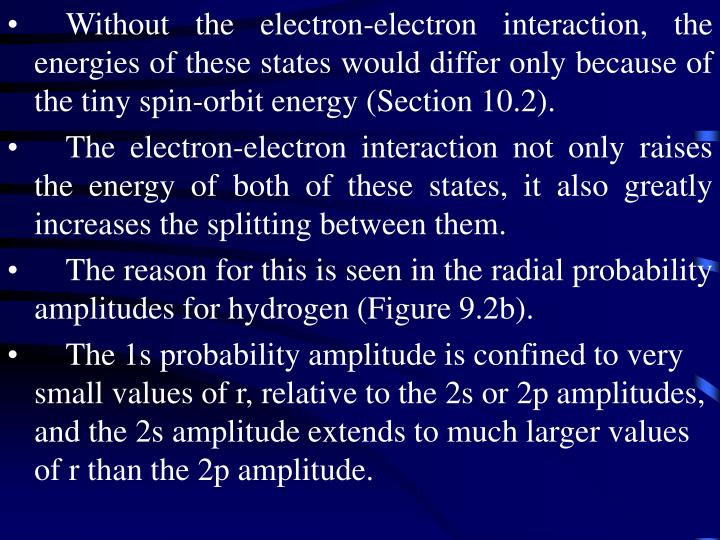 Without the electron-electron interaction, the energies of these states would differ only because of the tiny spin-orbit energy (Section 10.2).