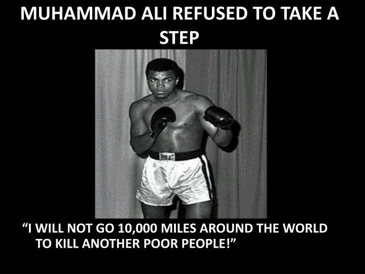 MUHAMMAD ALI REFUSED TO TAKE A STEP