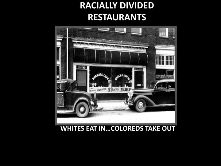 RACIALLY DIVIDED RESTAURANTS