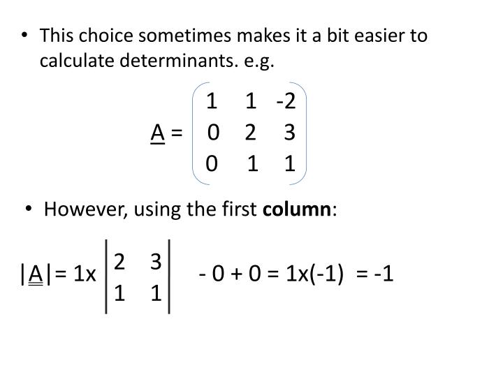 This choice sometimes makes it a bit easier to calculate determinants. e.g.