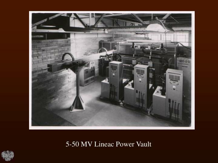 5-50 MV Lineac Power Vault