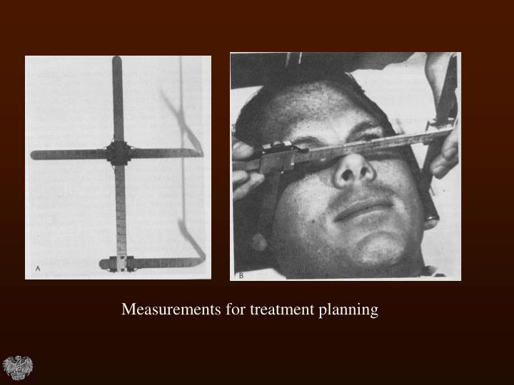 Measurements for treatment planning