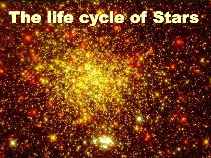 The life cycle of Stars