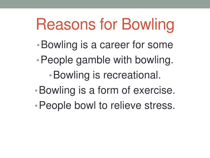 Reasons for Bowling