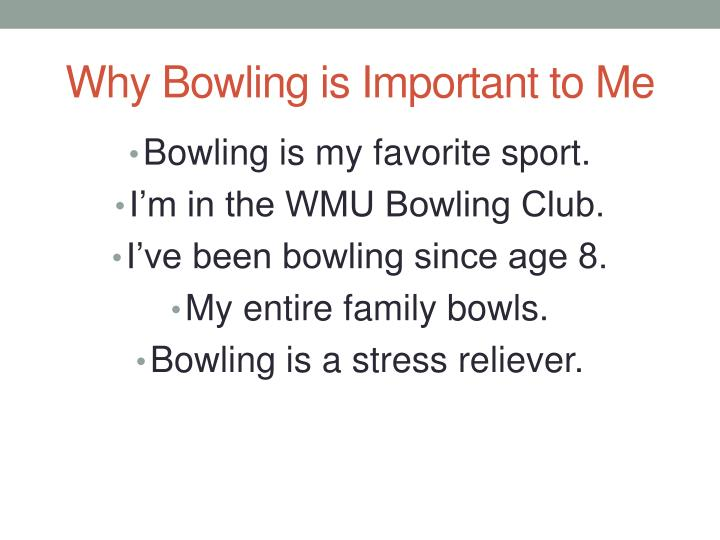 Why Bowling is Important to Me