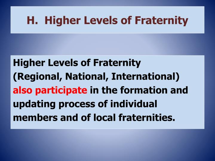 H.  Higher Levels of Fraternity