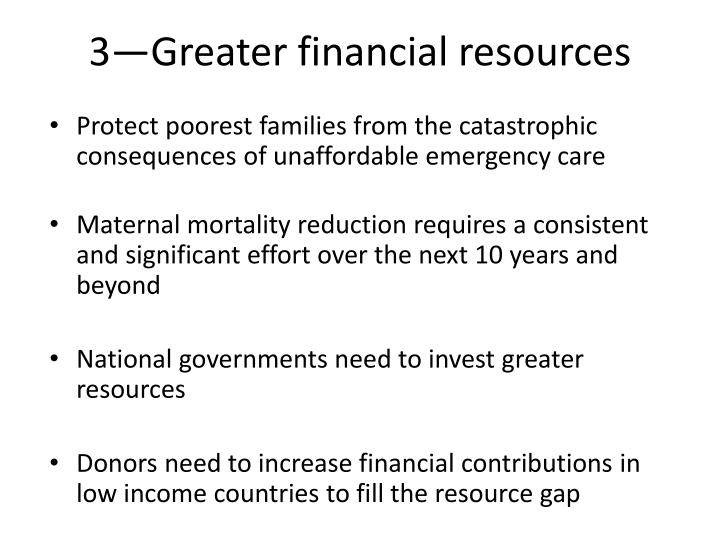 3—Greater financial resources