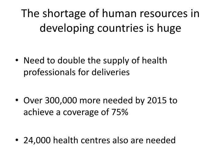 The shortage of human resources in developing countries is huge
