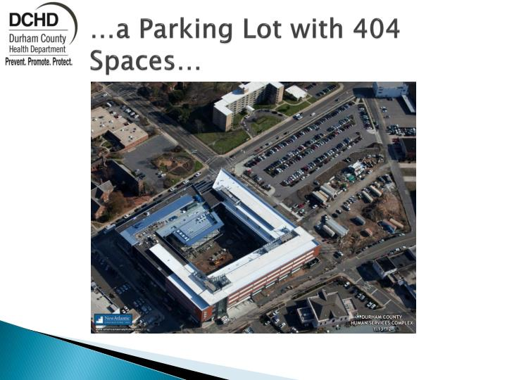 …a Parking Lot with 404 Spaces…