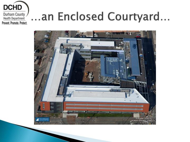 …an Enclosed Courtyard…
