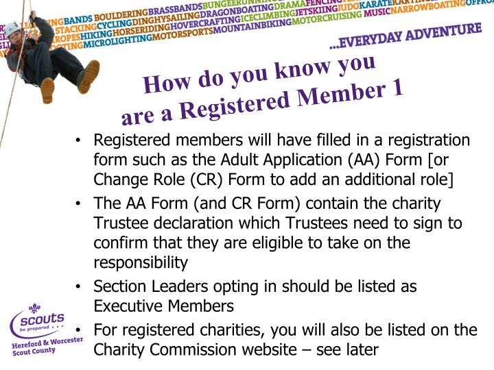 Registered members will have filled in a registration form such as the Adult Application (AA) Form [or Change Role (CR) Form to add an additional role]