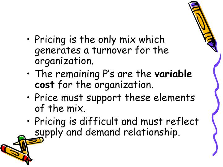 Pricing is the only mix which generates a turnover for the organization.